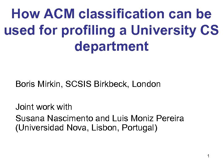 How ACM classification can be used for profiling a University CS department Boris Mirkin,