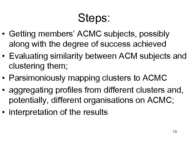 Steps: • Getting members' ACMC subjects, possibly along with the degree of success achieved