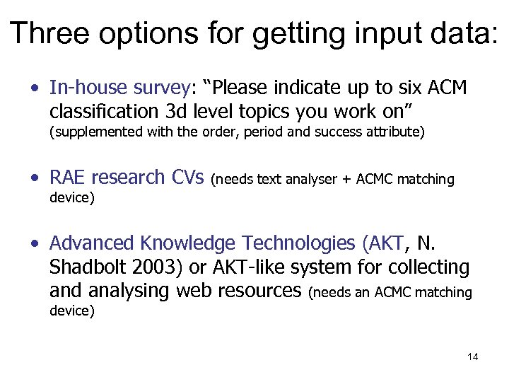 "Three options for getting input data: • In-house survey: ""Please indicate up to six"