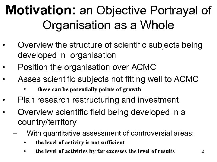Motivation: an Objective Portrayal of Organisation as a Whole • Overview the structure of