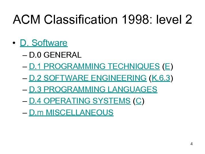 ACM Classification 1998: level 2 • D. Software – D. 0 GENERAL – D.