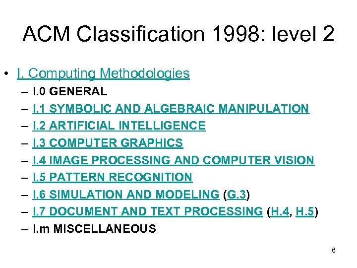 ACM Classification 1998: level 2 • I. Computing Methodologies – – – – –