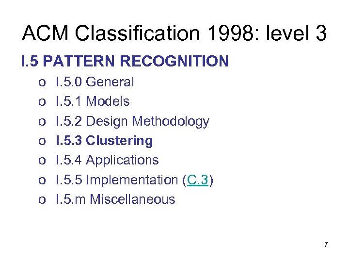 ACM Classification 1998: level 3 I. 5 PATTERN RECOGNITION o o o o I.
