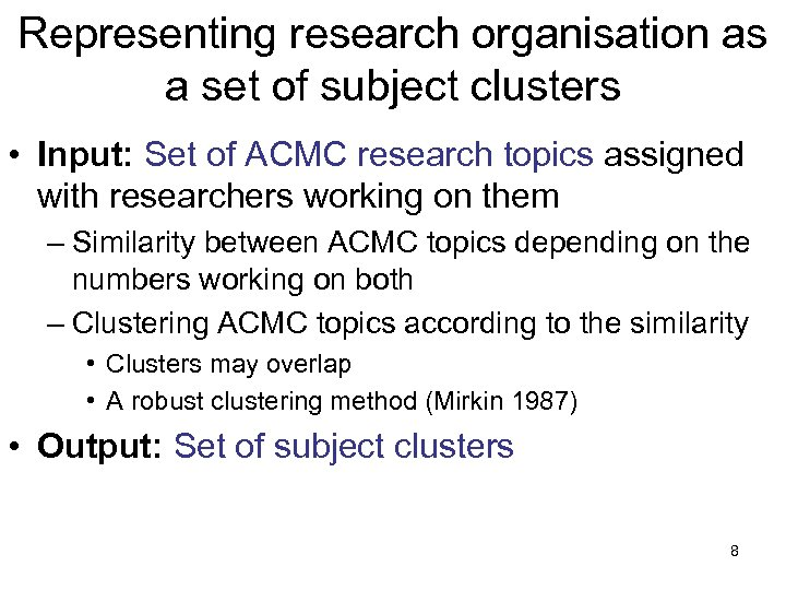Representing research organisation as a set of subject clusters • Input: Set of ACMC