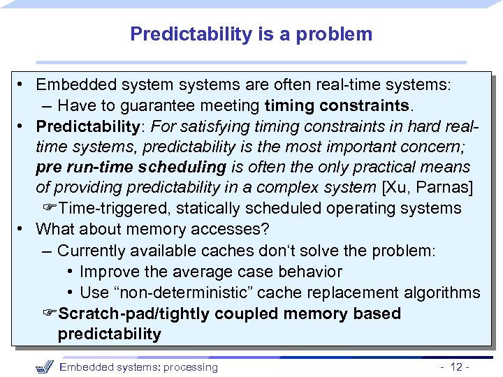 Predictability is a problem • Embedded systems are often real-time systems: – Have to