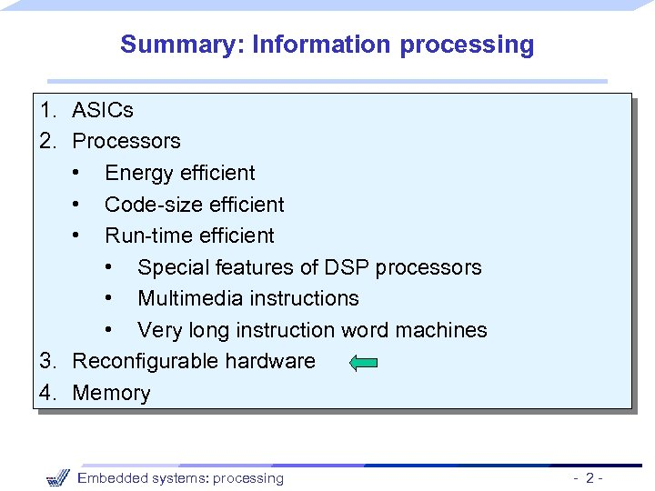 Summary: Information processing 1. ASICs 2. Processors • Energy efficient • Code-size efficient •