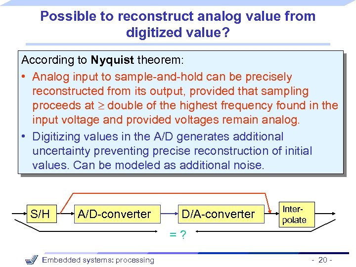 Possible to reconstruct analog value from digitized value? According to Nyquist theorem: • Analog