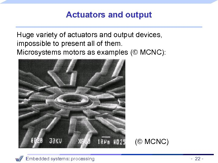 Actuators and output Huge variety of actuators and output devices, impossible to present all