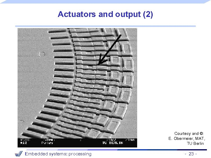 Actuators and output (2) Courtesy and ©: E. Obermeier, MAT, TU Berlin Embedded systems: