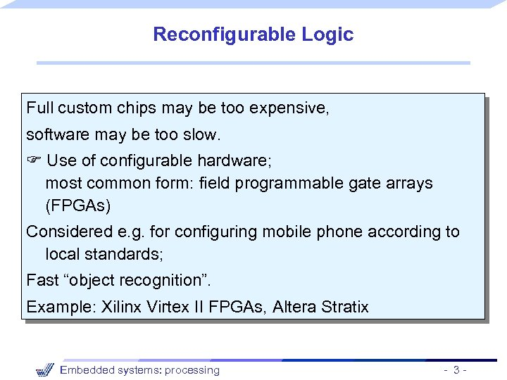 Reconfigurable Logic Full custom chips may be too expensive, software may be too slow.