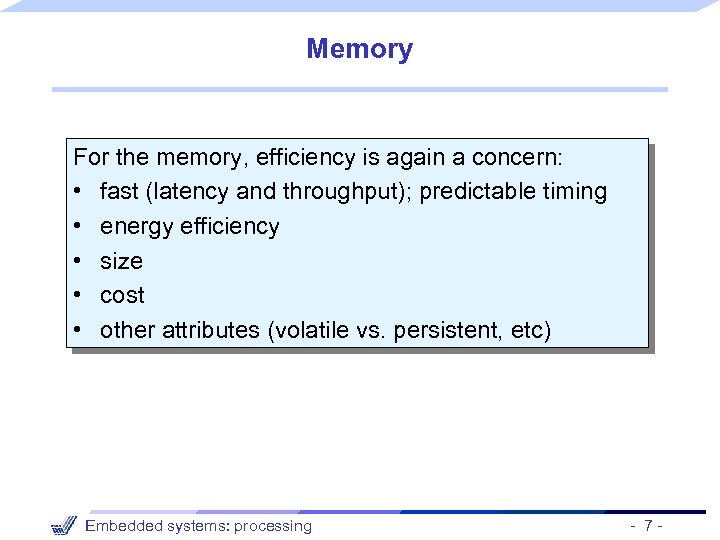 Memory For the memory, efficiency is again a concern: • fast (latency and throughput);