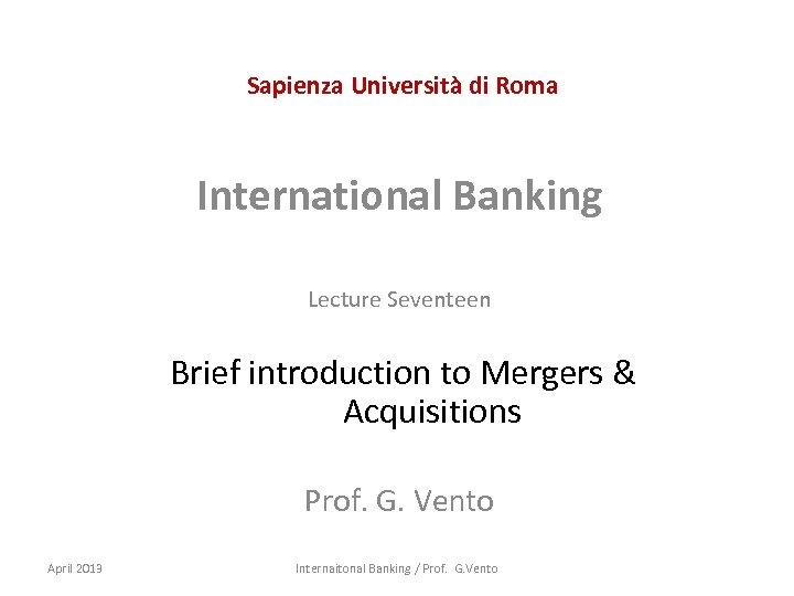 Sapienza Università di Roma International Banking Lecture Seventeen Brief introduction to Mergers & Acquisitions