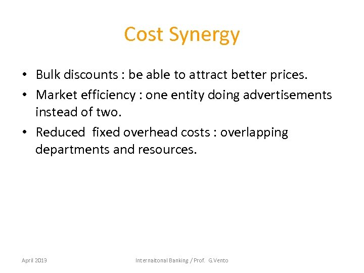 Cost Synergy • Bulk discounts : be able to attract better prices. • Market