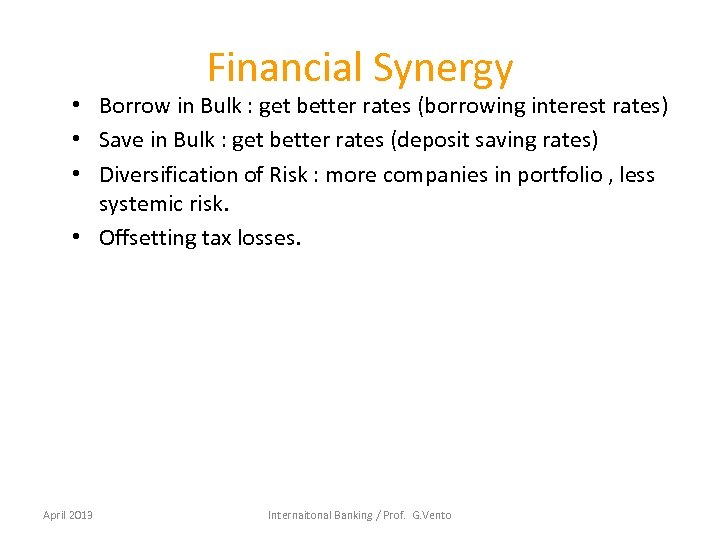 Financial Synergy • Borrow in Bulk : get better rates (borrowing interest rates) •