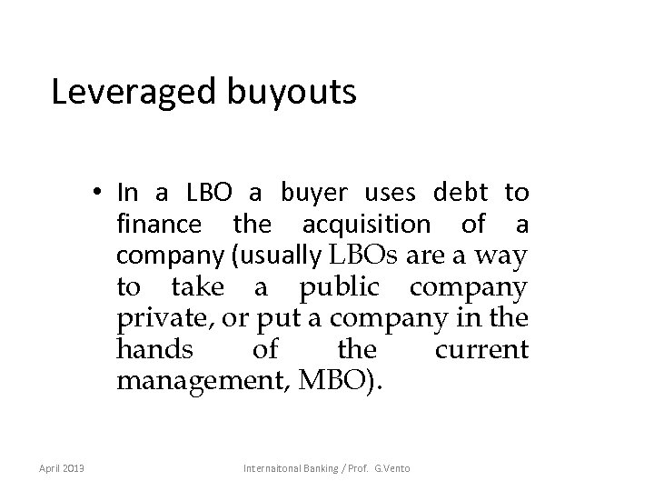 Leveraged buyouts • In a LBO a buyer uses debt to finance the acquisition