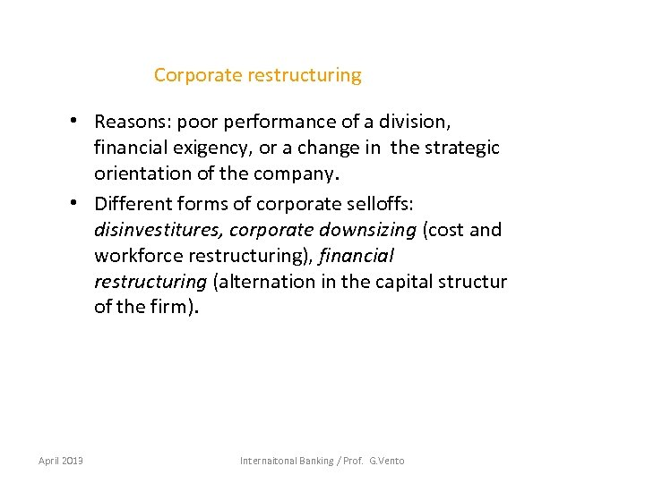 Corporate restructuring • Reasons: poor performance of a division, financial exigency, or a change