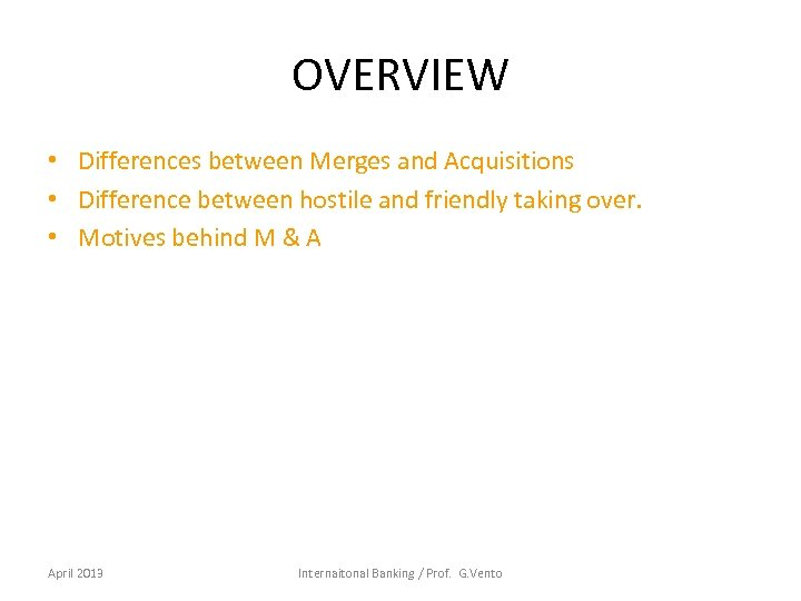 OVERVIEW • Differences between Merges and Acquisitions • Difference between hostile and friendly taking