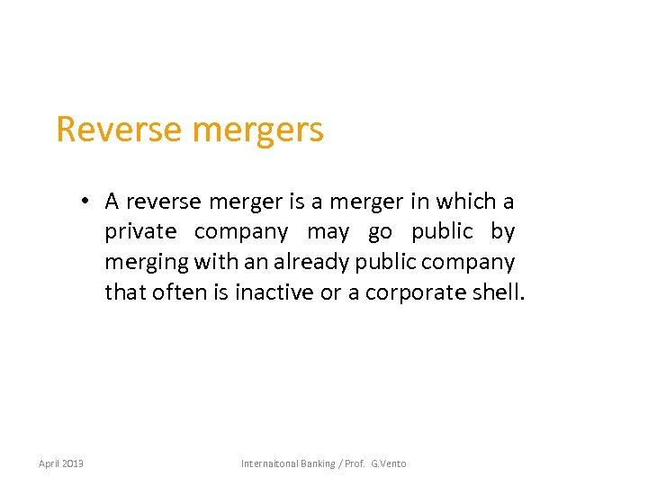 Reverse mergers • A reverse merger is a merger in which a private company
