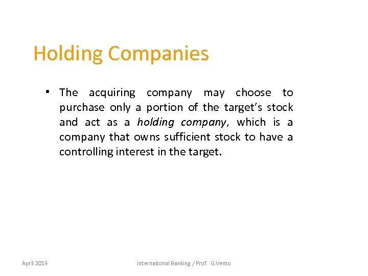 Holding Companies • The acquiring company may choose to purchase only a portion of