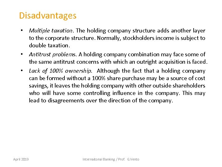 Disadvantages • Multiple taxation. The holding company structure adds another layer to the corporate