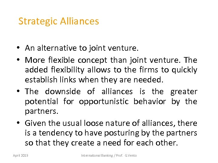 Strategic Alliances • An alternative to joint venture. • More flexible concept than joint
