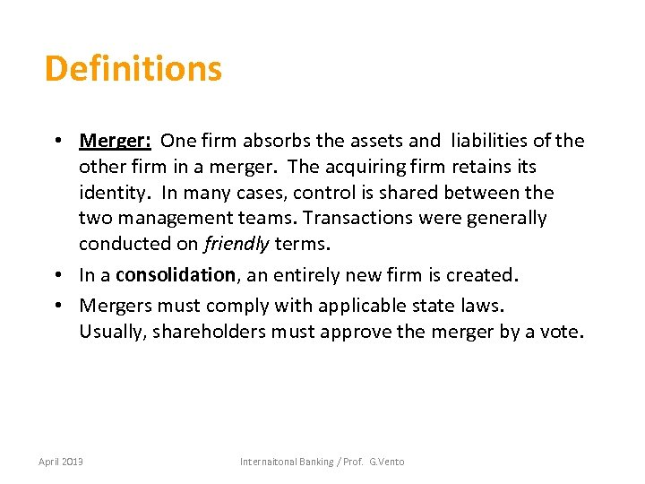 Definitions • Merger: One firm absorbs the assets and liabilities of the other firm