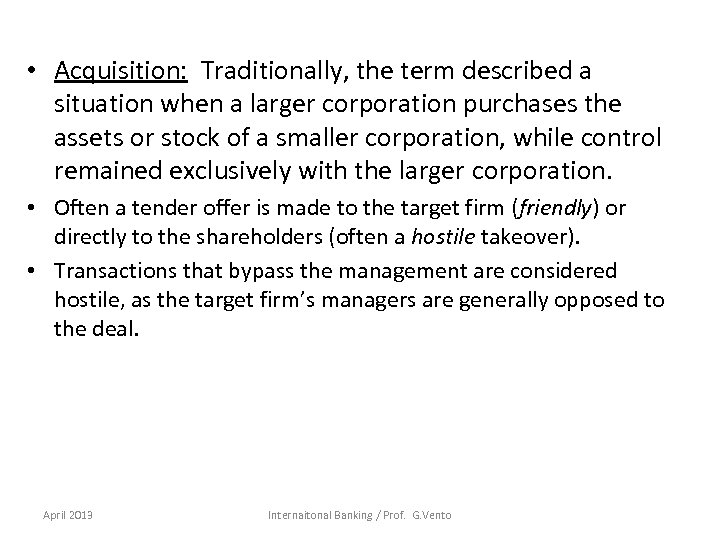 • Acquisition: Traditionally, the term described a situation when a larger corporation purchases