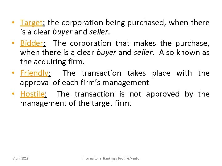 • Target: the corporation being purchased, when there is a clear buyer and