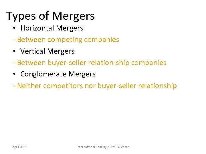Types of Mergers • Horizontal Mergers - Between competing companies • Vertical Mergers -