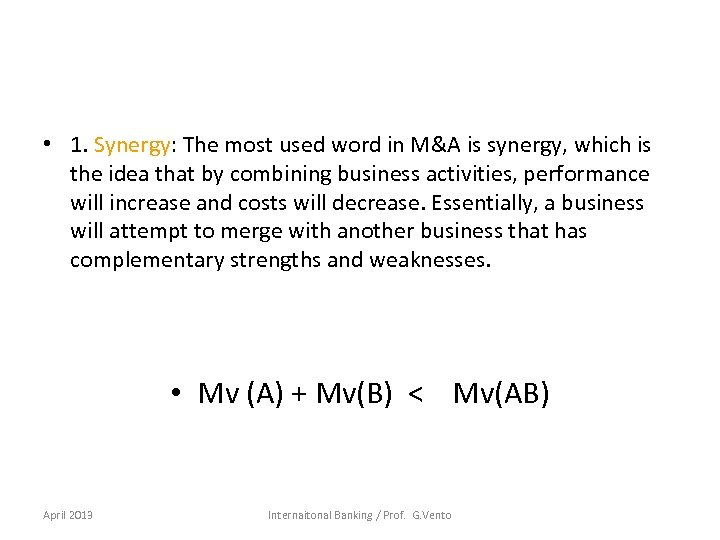 • 1. Synergy: The most used word in M&A is synergy, which is