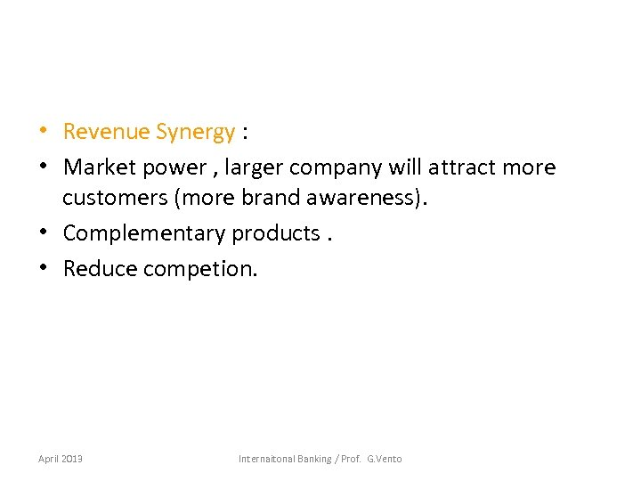 • Revenue Synergy : • Market power , larger company will attract more