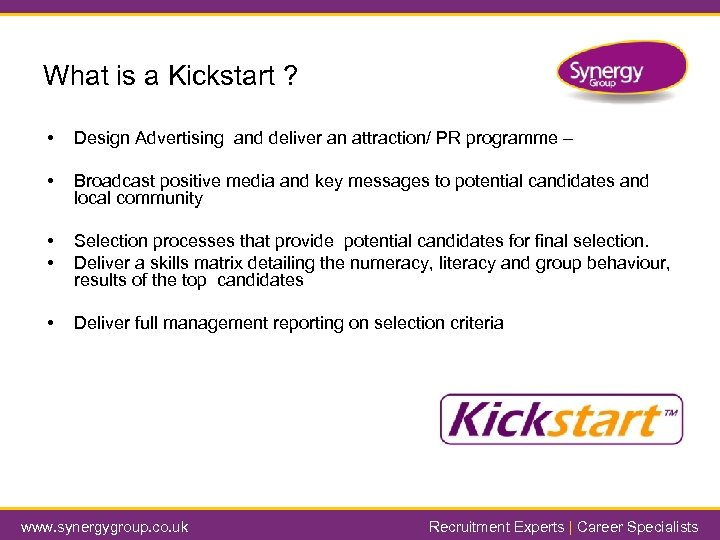 What is a Kickstart ? • Design Advertising and deliver an attraction/ PR programme