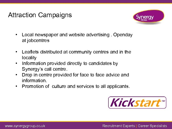 Attraction Campaigns • Local newspaper and website advertising. Openday at jobcentres Dedicated Account •