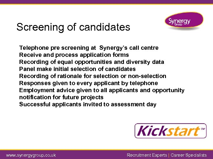 Screening of candidates Telephone pre screening at Synergy's call centre Receive and process application