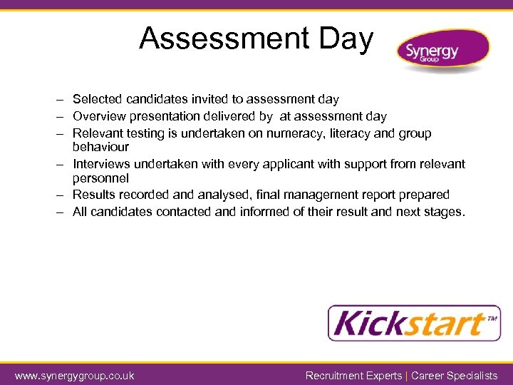 Assessment Day – Selected candidates invited to assessment day – Overview presentation delivered by