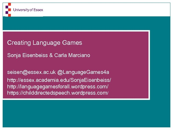 Creating Language Games Sonja Eisenbeiss & Carla Marciano seisen@essex. ac. uk @Language. Games 4