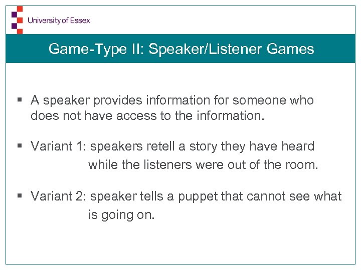 Game-Type II: Speaker/Listener Games § A speaker provides information for someone who does not