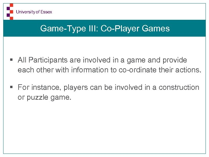 Game-Type III: Co-Player Games § All Participants are involved in a game and provide