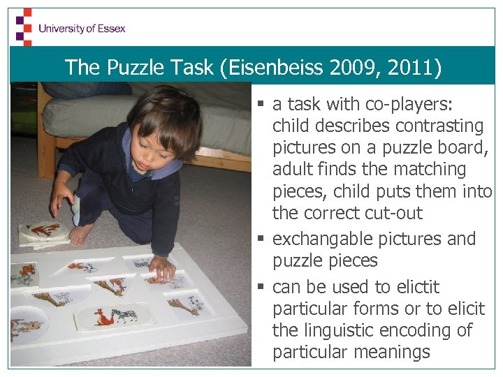 The Puzzle Task (Eisenbeiss 2009, 2011) § a task with co-players: child describes contrasting
