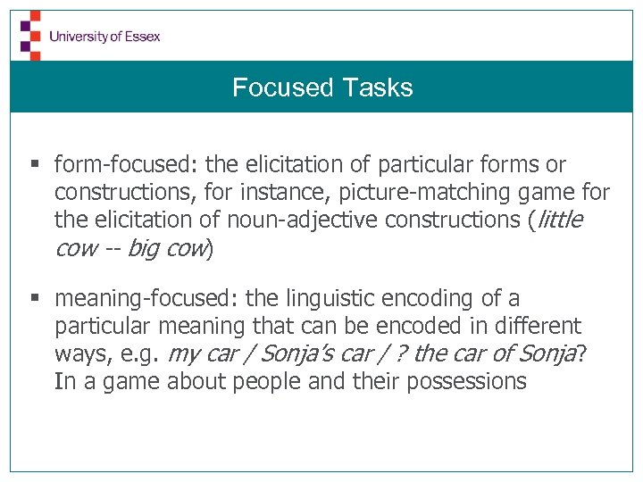 Focused Tasks § form-focused: the elicitation of particular forms or constructions, for instance, picture-matching