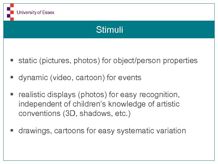 Stimuli § static (pictures, photos) for object/person properties § dynamic (video, cartoon) for events