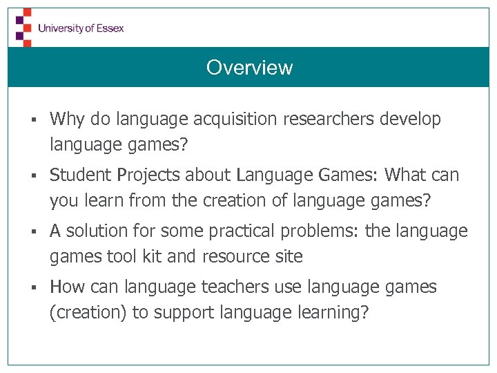 Overview § Why do language acquisition researchers develop language games? § Student Projects about
