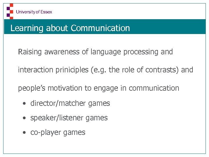 Learning about Communication Raising awareness of language processing and interaction priniciples (e. g. the