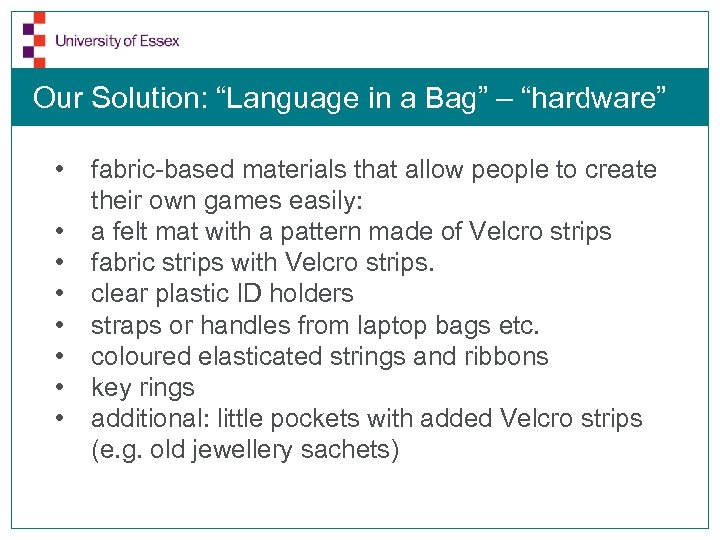 "Our Solution: ""Language in a Bag"" – ""hardware"" • • fabric-based materials that allow"