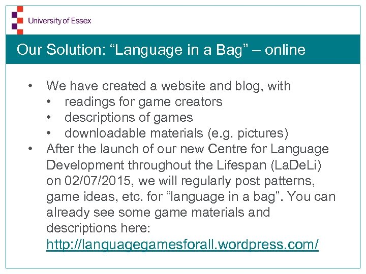 "Our Solution: ""Language in a Bag"" – online • • We have created a"