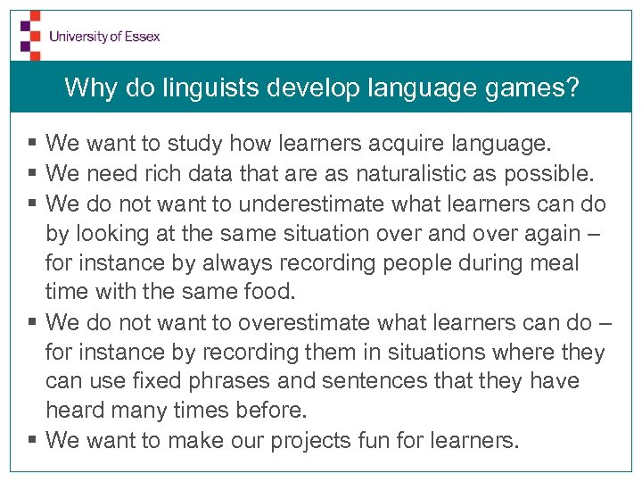 Why do linguists develop language games? § We want to study how learners acquire