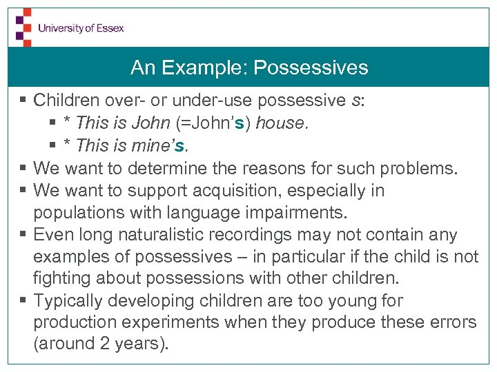 An Example: Possessives § Children over- or under-use possessive s: § * This is