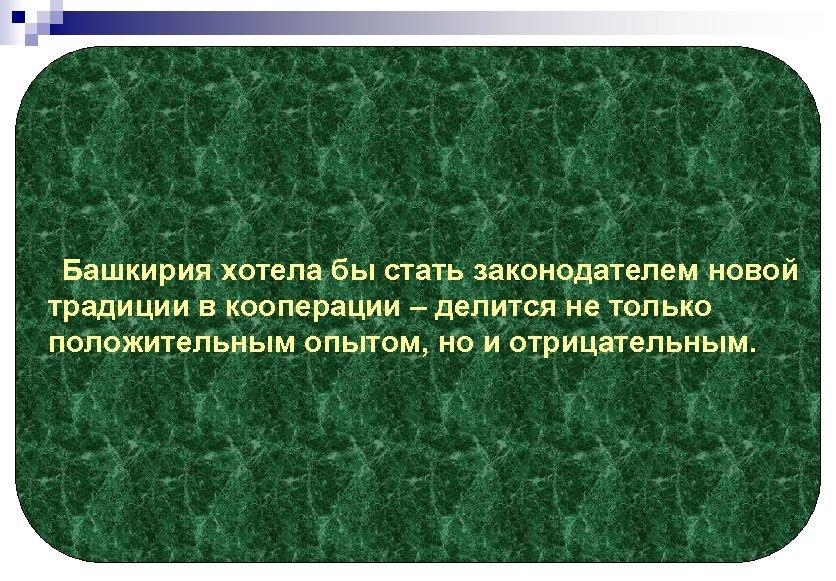 Башкирия хотела бы стать законодателем новой традиции в кооперации – делится не только положительным