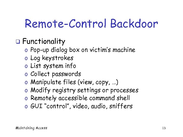 Remote-Control Backdoor q Functionality o o o o Pop-up dialog box on victim's machine