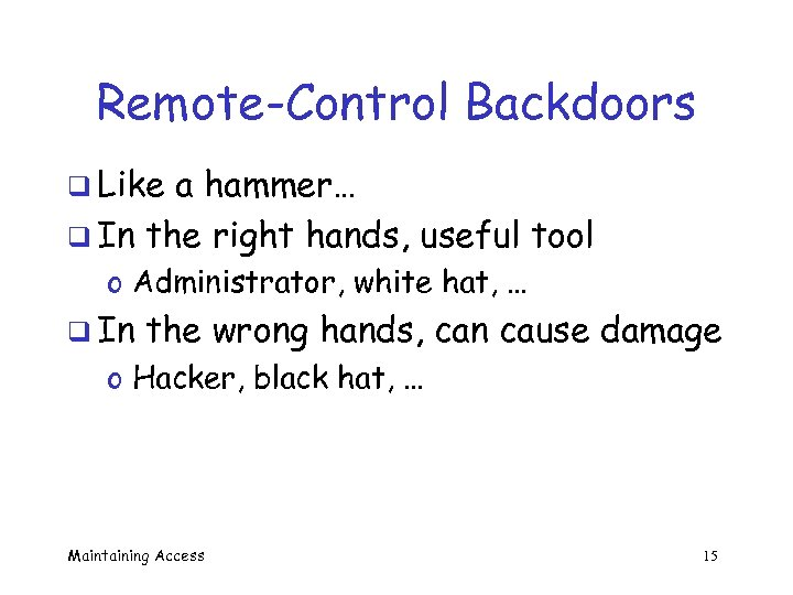 Remote-Control Backdoors q Like a hammer… q In the right hands, useful tool o